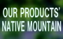 our products' native mountains